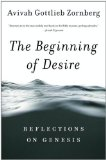 The Beginning of Desire: Reflections on Genesis ~Avivah Zornberg